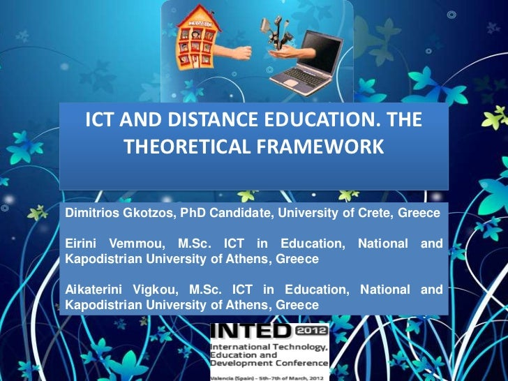 ICT AND DISTANCE EDUCATION. THE       THEORETICAL FRAMEWORKDimitrios Gkotzos, PhD Candidate, University of Crete, GreeceEi...