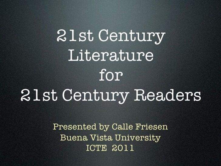 21st Century      Literature          for21st Century Readers   Presented by Calle Friesen    Buena Vista University      ...