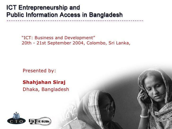 """ ICT: Business and Development"" 20th - 21st September 2004, Colombo, Sri Lanka,  <ul><li>Presented by:  Shahjahan Siraj <..."
