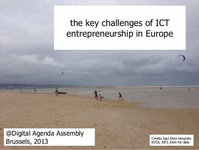 the key challenges of ICT entrepreneurship in Europe  @Digital Agenda Assembly Brussels, 2013  Credits Saul Klein template...