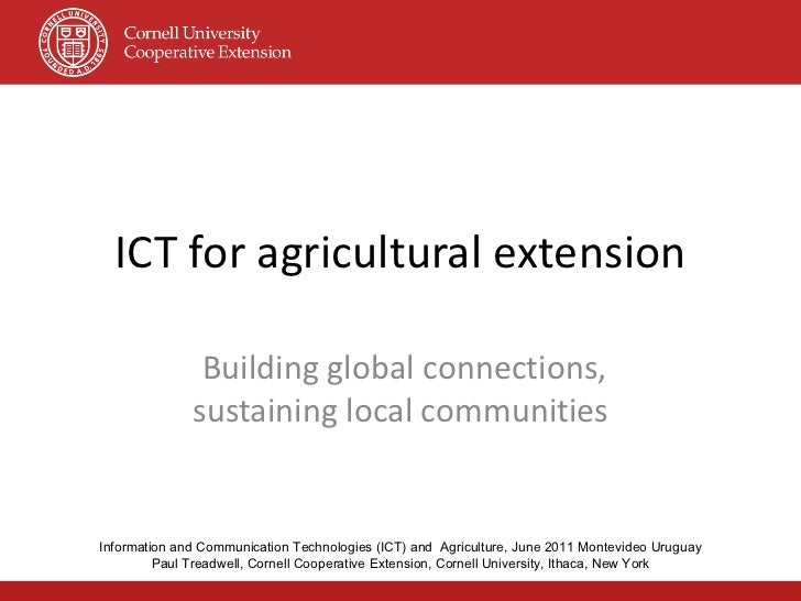 ICT for agricultural extension Building global connections, sustaining local communities Information and Communication Tec...