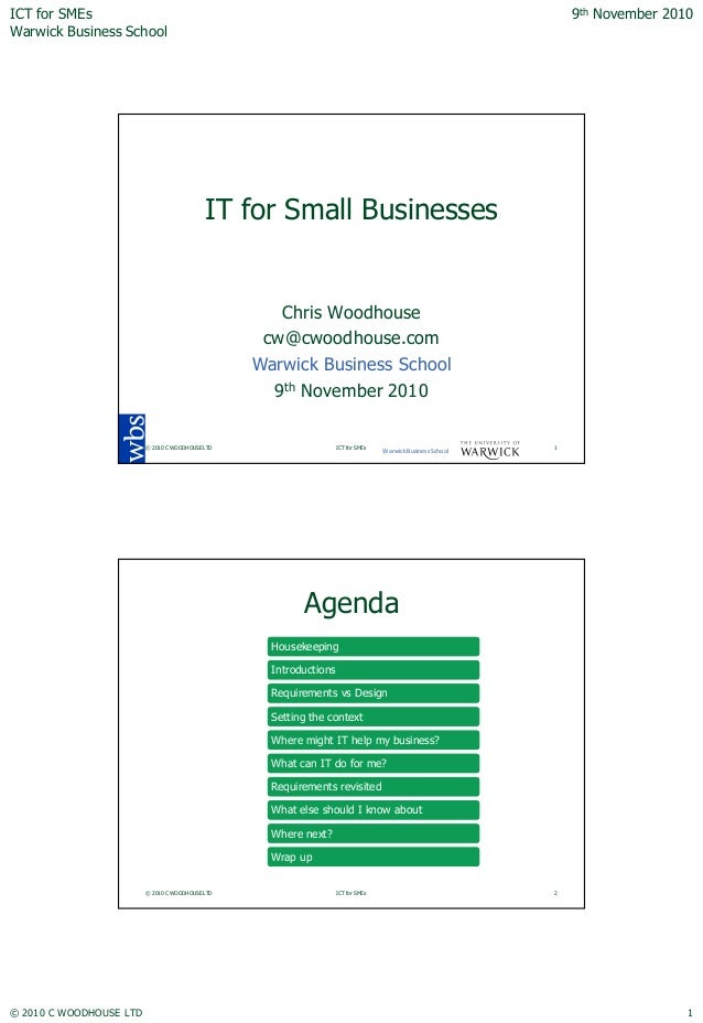 ICT for SMEs Warwick Business School 9th November 2010 © 2010 C WOODHOUSE LTD 1 IT for Small Businesses Chris Woodhouse cw...