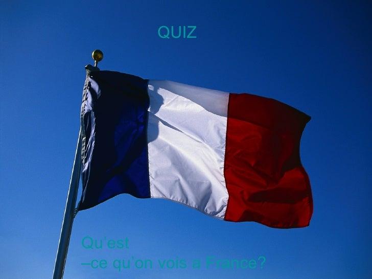 QUIZ     Qu'est –ce qu'on vois a France?