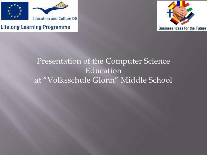 "Presentation of the Computer Science              Educationat ""Volksschule Glonn"" Middle School"