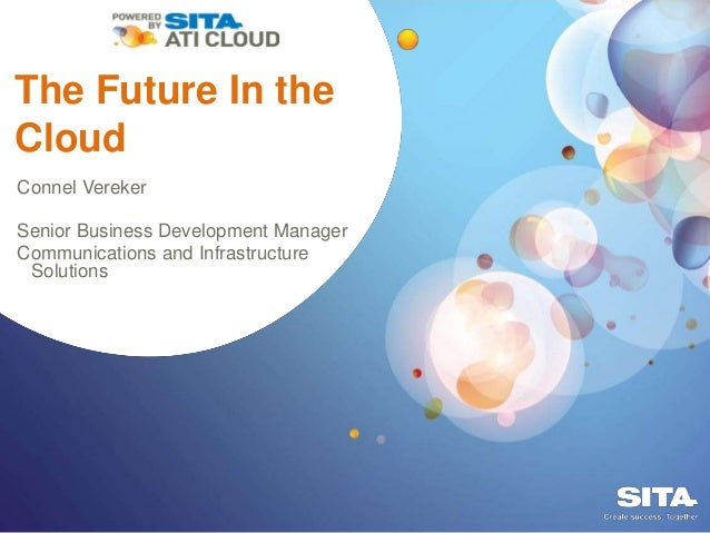 The Future In the Cloud Connel Vereker Senior Business Development Manager Communications and Infrastructure Solutions