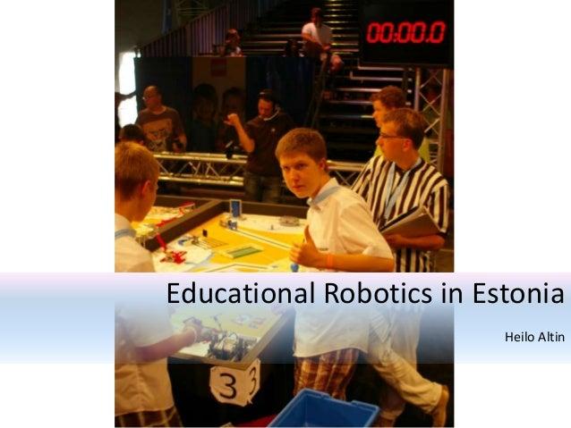 Educational Robotics in Estonia Heilo Altin
