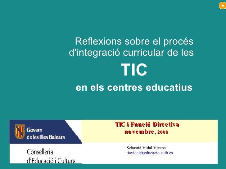 Reflexions sobre el procés d'integració curricular de les  TIC en els centres educatius Sebastià Vidal Vicens [email_addre...