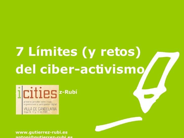 7 Límites (y retos) del ciber-activismo Antoni Guitérrez-Rubí   www.gutierrez-rubi.es [email_address]
