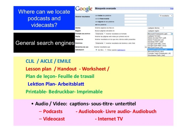 Where can we locate   podcasts and     videcasts?General search engines                       CLIL  / AICLE / ...