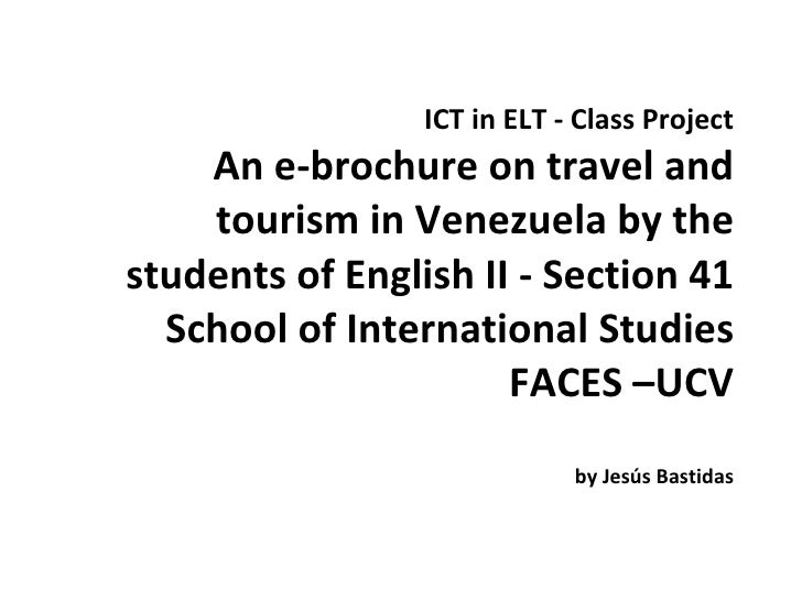 ICT in ELT - Class Project An e-brochure on travel and tourism in Venezuela by the students of English II - Section 41 Sch...