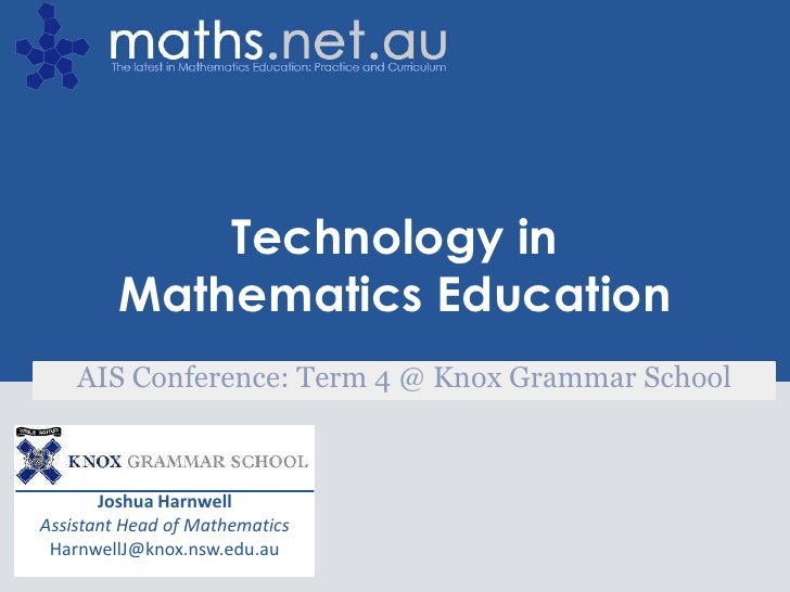 Joshua Harnwell<br />Assistant Head of Mathematics<br />HarnwellJ@knox.nsw.edu.au<br />Technology in Mathematics Education...