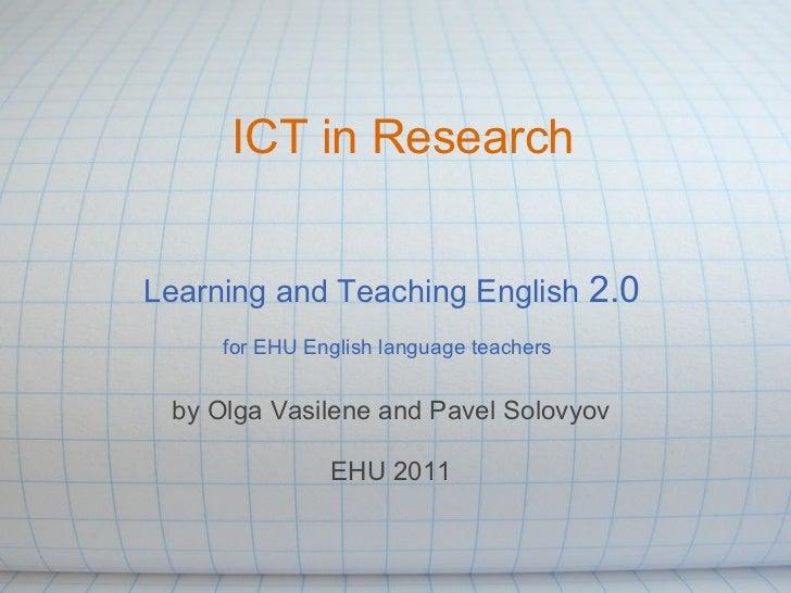 ICT in ResearchLearning and Teaching English 2.0     for EHU English language teachers by Olga Vasilene and Pavel Solovyov...