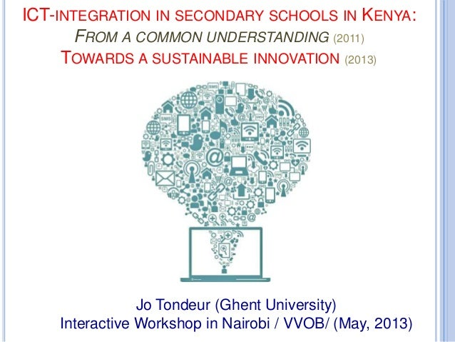 ICT-INTEGRATION IN SECONDARY SCHOOLS IN KENYA:FROM A COMMON UNDERSTANDING (2011)TOWARDS A SUSTAINABLE INNOVATION (2013)Jo ...