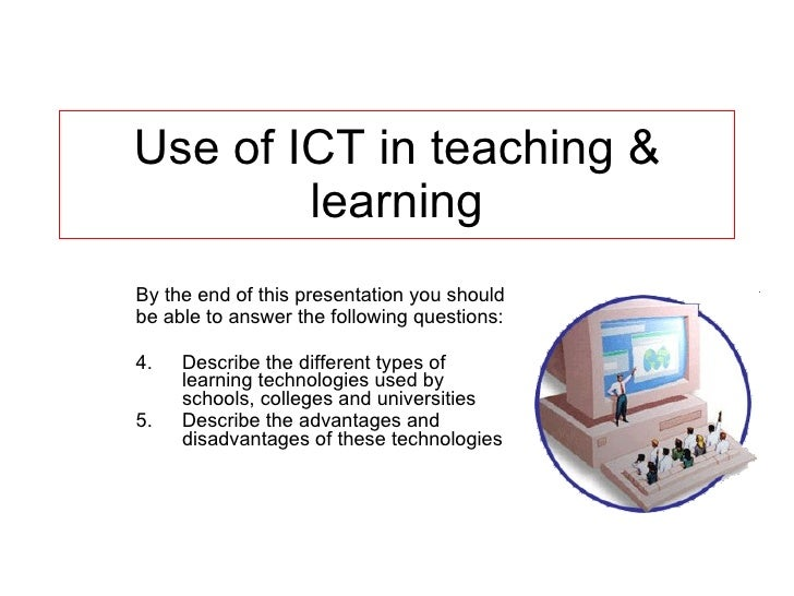 Use of ICT in teaching & learning <ul><li>By the end of this presentation you should </li></ul><ul><li>be able to answer t...