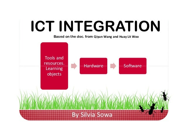 ICT INTEGRATION     Based on the doc. from Qiyun Wang and Huay Lit Woo  Tools and resources.                      Hardware...