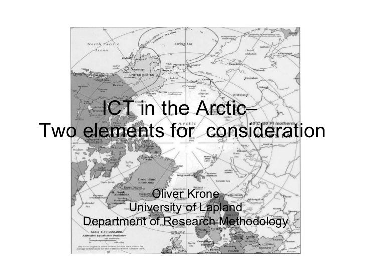 ICT in the Arctic–  Two elements for  consideration Oliver Krone University of Lapland Department of Research Methodology