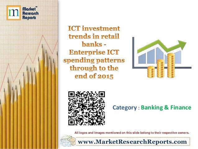 ICT investment trends in retail banks - Enterprise ICT spending patterns through to the end of 2015