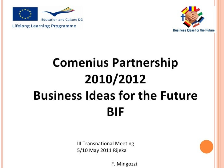 Comenius Partnership         2010/2012Business Ideas for the Future             BIF       III Transnational Meeting       ...
