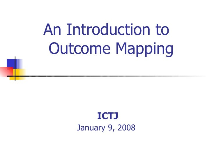 An Introduction to  Outcome Mapping ICTJ January 9, 2008