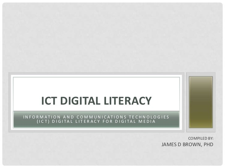Information and Communications Technologies (ICT) Digital Literacy for Digital Media<br />ICT Digital Literacy<br />Compil...