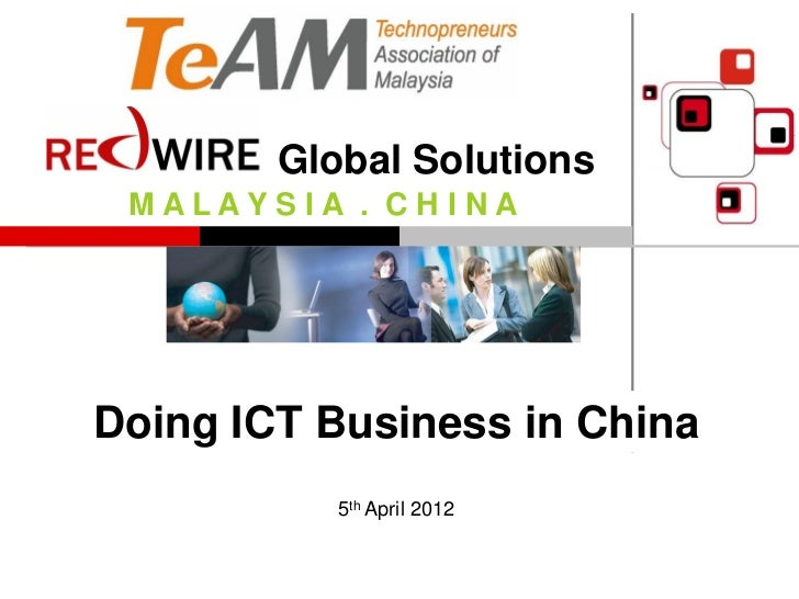 Global Solutions MALAYSIA . CHINADoing ICT Business in China           5th April 2012