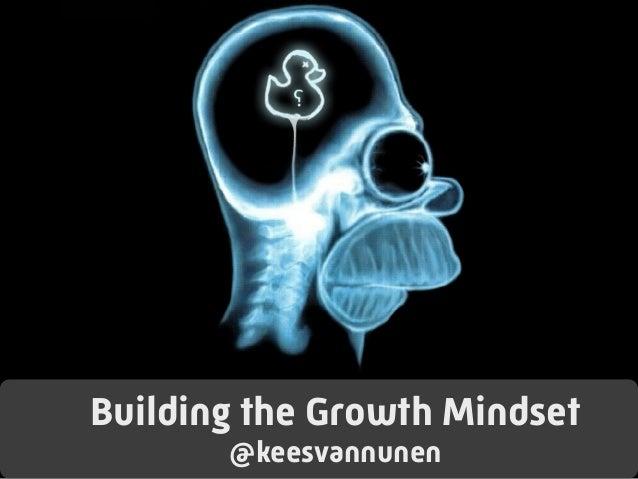 Building the Growth Mindset @keesvannunen