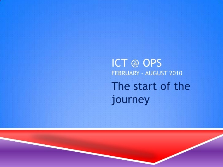 ICT @ OPSFebruary – August 2010<br />The start of the journey<br />