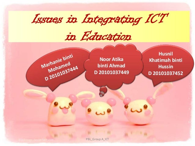 Issues in Integrating ICT       in Education                                   Husnil                 Noor Atika    Khatim...