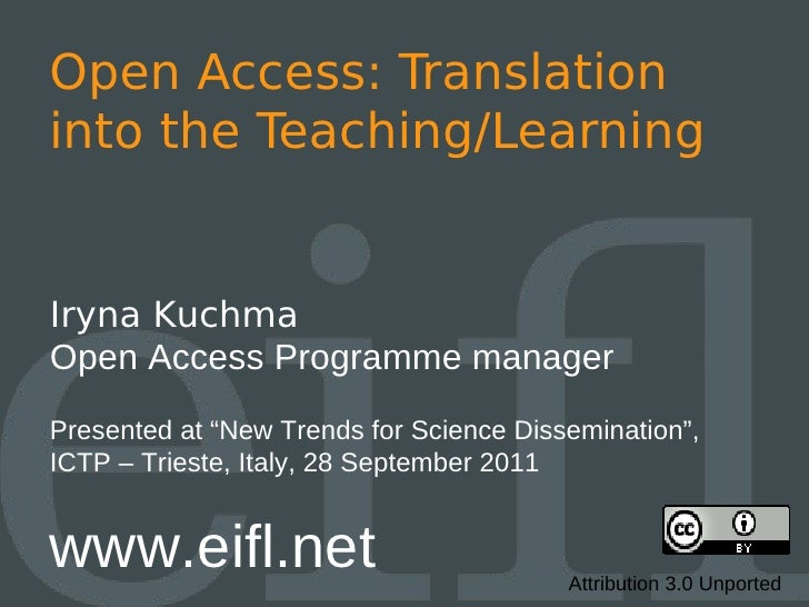 "Open Access: Translationinto the Teaching/LearningIryna KuchmaOpen Access Programme managerPresented at ""New Trends for Sc..."