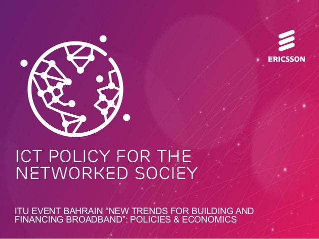 "ICT POLICY FOR THE NETWORKED SOCIETY POLICY INSPIRATION ICT POLICY FOR THE NETWORKED SOCIEY ITU EVENT BAHRAIN ""NEW TRENDS ..."
