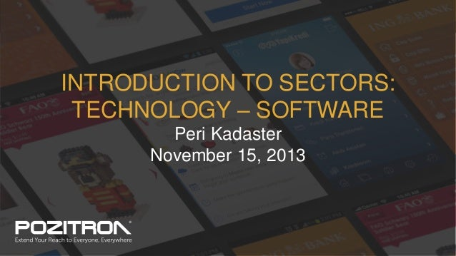 INTRODUCTION TO SECTORS: TECHNOLOGY – SOFTWARE Peri Kadaster November 15, 2013  1 | All Rights Reserved ©2013