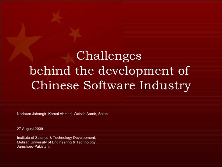 Challenges  behind the development of  Chinese Software Industry Nadeem Jahangir, Kamal Ahmed, Wahab Aamir, Salah  27 Augu...