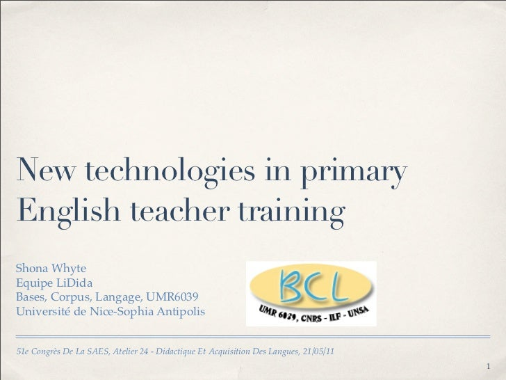 New technologies in primaryEnglish teacher trainingShona WhyteEquipe LiDidaBases, Corpus, Langage, UMR6039Université de Ni...
