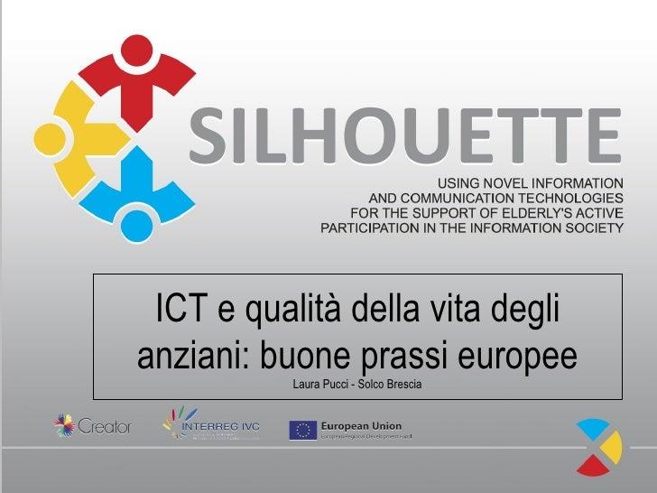 ICT e qualità della vita deglianziani: buone prassi europee          Laura Pucci - Solco Brescia