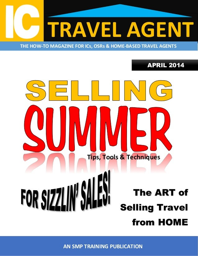 TRAVEL AGENTTHE HOW-TO MAGAZINE FOR ICs, OSRs & HOME-BASED TRAVEL AGENTS AN SMP TRAINING PUBLICATION APRIL 2014 The ART of...