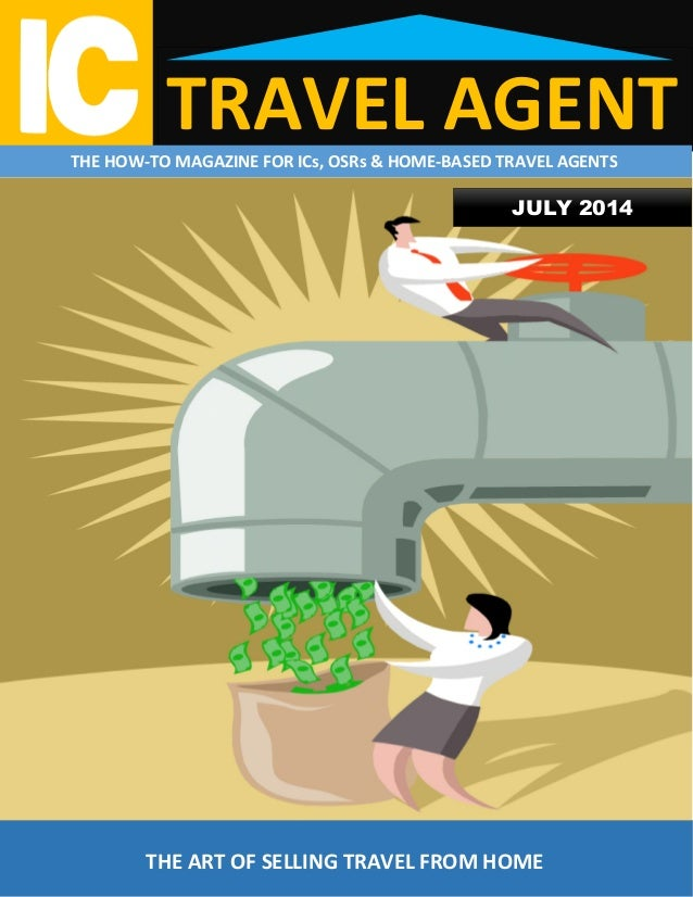 TRAVEL AGENTTHE HOW-TO MAGAZINE FOR ICs, OSRs & HOME-BASED TRAVEL AGENTS THE ART OF SELLING TRAVEL FROM HOME JULY 2014