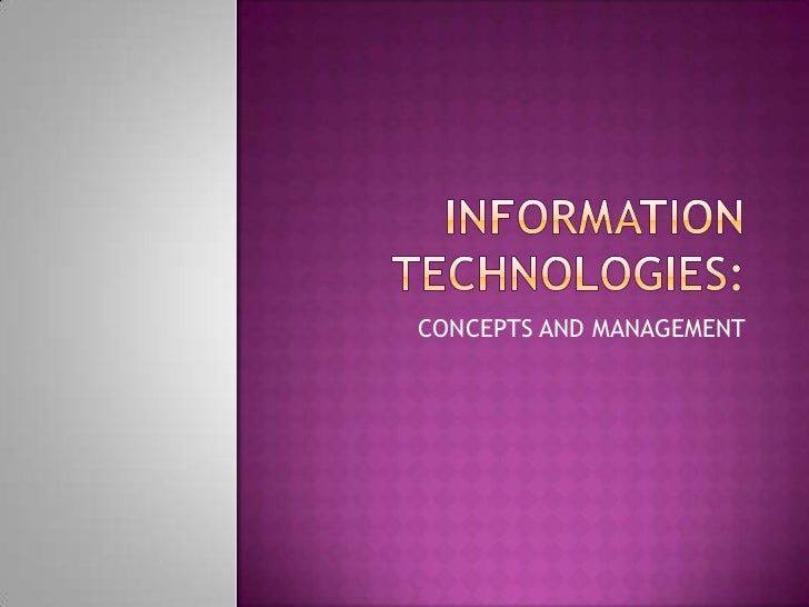 INFORMATION TECHNOLOGIES:<br />CONCEPTS AND MANAGEMENT<br />