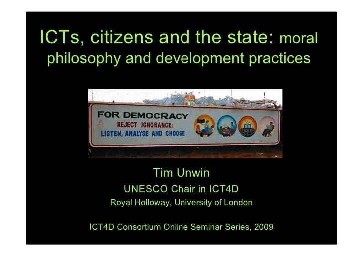 ICTs, citizens and the state: moral philosophy and development practices                          Tim Unwin               ...