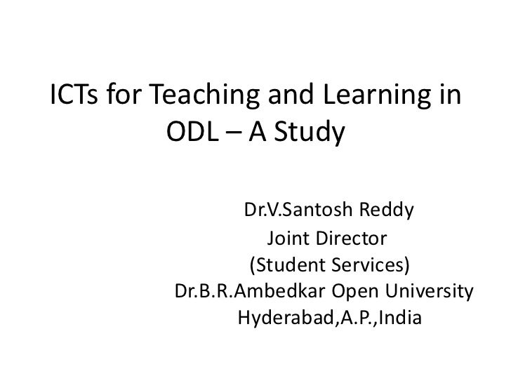 ICTs for Teaching and Learning in          ODL – A Study                 Dr.V.Santosh Reddy                    Joint Direc...