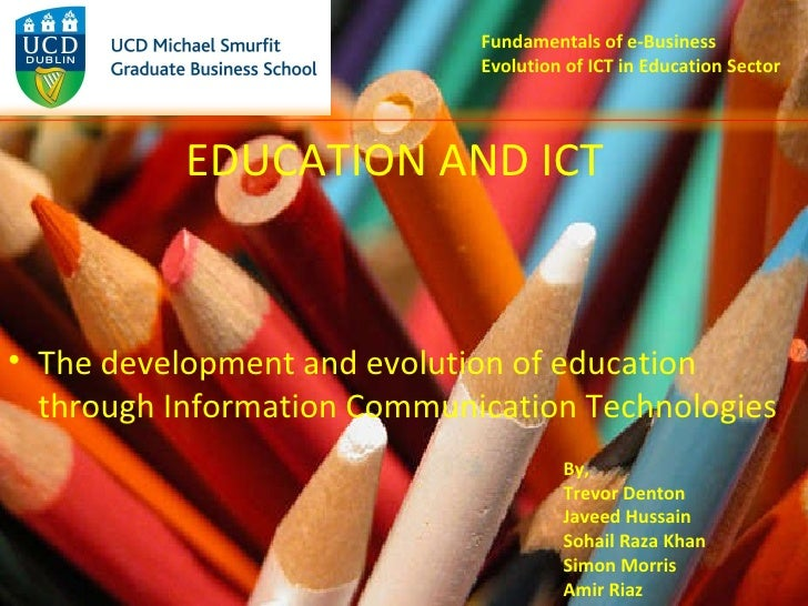 Fundamentals of e-Business Evolution of ICT in Education Sector <ul><li>The development and evolution of education  throug...