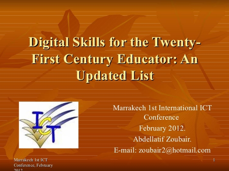 Digital Skills for the Twenty-First Century Educator: An Updated List Marrakech 1st International ICT Conference  February...