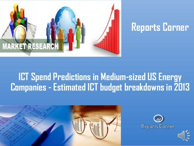 Ict spend predictions in medium sized us energy companies - estimated ict budget breakdowns in 2013 - Reports Corner
