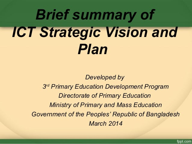 Brief summary of ICT Strategic Vision and Plan Developed by 3rd Primary Education Development Program Directorate of Prima...