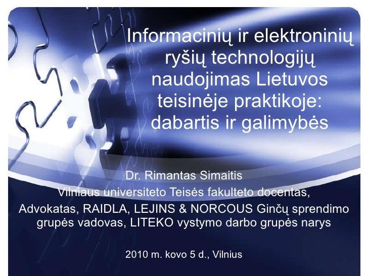 Informacini ų ir elektroninių ryšių technologijų naudojimas Lietuvos teisinėje praktikoje: dabartis ir galimybės Dr. Riman...