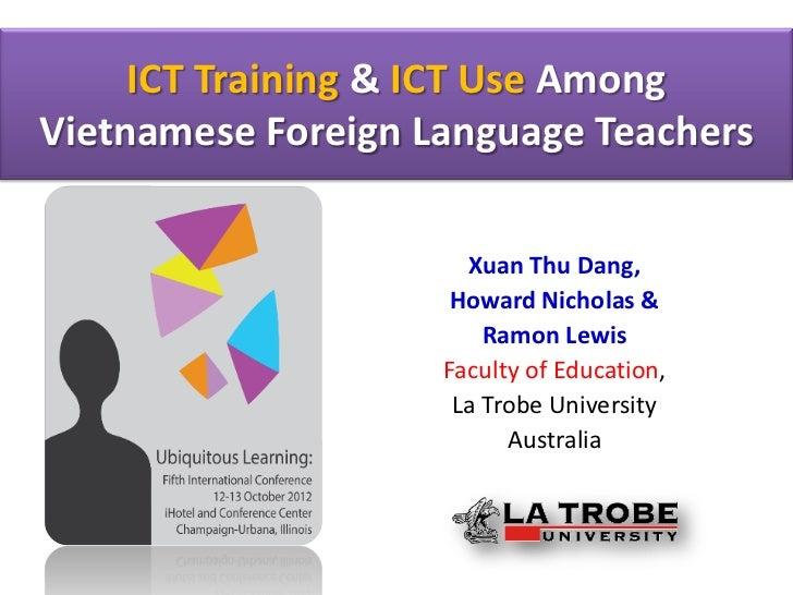 ICT Training & ICT Use AmongVietnamese Foreign Language Teachers                      Xuan Thu Dang,                     H...