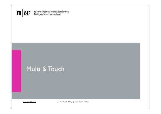 Multi & Touchandy.schaer@fhnw.ch   www.imedias.ch - Pädagogische Hochschule FHNW                                          ...