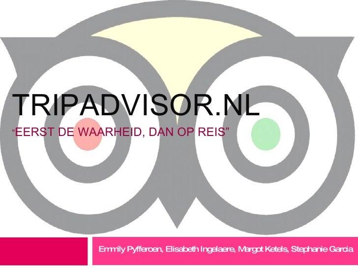 """TRIPADVISOR.NL  """" EERST DE WAARHEID, DAN OP REIS"""" Emmily Pyfferoen, Elisabeth Ingelaere, Margot Ketels, Stephanie Garcia"""