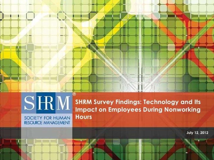 SHRM Survey Findings: Technology and ItsImpact on Employees During NonworkingHours                                   July ...