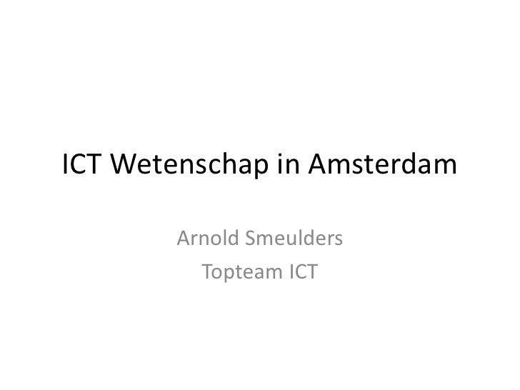 ICT Wetenschap in Amsterdam       Arnold Smeulders         Topteam ICT