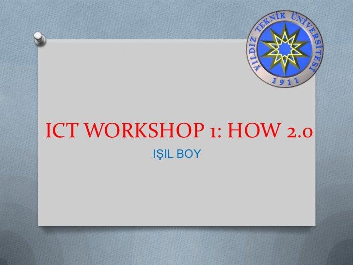 ICT WORKSHOP 1: HOW 2.0         IŞIL BOY